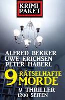 Alfred Bekker: 9 rätselhafte Morde: Krimi Paket 9 Thriller