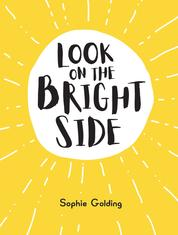 Look on the Bright Side - Ideas and Inspiration to Make You Feel Great