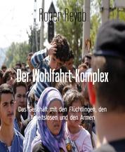 Der Wohlfahrt-Komplex - Das Geschäft mit den Flüchtlingen, den Arbeitslosen und den Armen