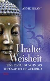 Uralte Weisheit - Eine Einführung in das Theosophische Weltbild