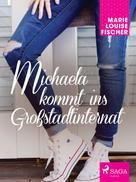Marie Louise Fischer: Michaela kommt ins Großstadtinternat ★★★★★
