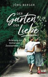 Der Garten der Liebe - Anleitung zur blühenden Zweisamkeit