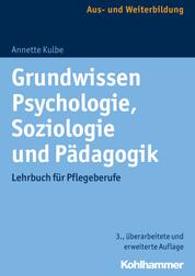 Grundwissen Psychologie, Soziologie und Pädagogik - Lehrbuch für Pflegeberufe