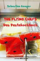 Sebastian Kemper: THE FLYING CHEFS Das Pastakochbuch