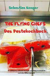 THE FLYING CHEFS Das Pastakochbuch - 10 raffinierte exklusive Rezepte vom Flitterwochenkoch von Prinz William und Kate