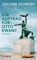 Jochen Schmidt: Ein Auftrag für Otto Kwant