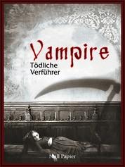 Vampire - Tödliche Verführer - Eine Sammlung von Romanen, Geschichten und Gedichten
