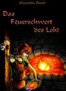 Alexandra Bauer: Das Feuerschwert des Loki