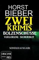 Horst Bieber: Zwei Krimis: Bolzenschüsse/Verlorene Sicherheit