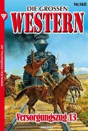 Die großen Western 160 - Versorgungszug 13
