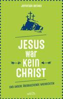 Jefferson Bethke: Jesus war kein Christ