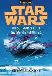 Star Wars. Das Erbe der Jedi-Ritter 2. Die schwarze Flut - - Die schwarze Flut