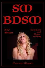 SM/BDSM - 840 Seiten Dominanz und Unterwerfung - 44 erotische SM-Geschichten von Eva van Mayen