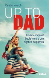Up to Dad - Kinder entspannt begleiten und den eigenen Weg gehen