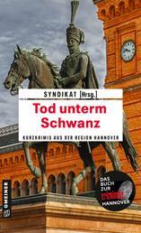 Tod unterm Schwanz - Kurzkrimis aus Hannover