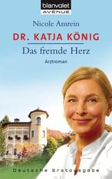 Dr. Katja König - Das fremde Herz - Arztroman