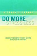 Richard L. Franks: Do More, Stress Less
