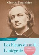 Charles Baudelaire: Les Fleurs du mal : L'intégrale