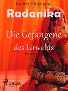 Robert Heymann: Radanika. Die Gefangene des Urwalds