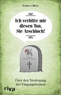 Andreas Hock: Ich verbitte mir diesen Ton, Sie Arschloch!