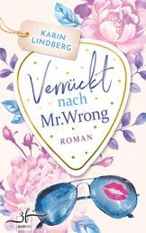Verrückt nach Mr. Wrong - Liebesroman