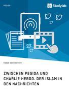 Fabian Sickenberger: Zwischen Pegida und Charlie Hebdo. Der Islam in den Nachrichten