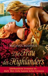 Die Frau des Highlanders - Jahrhunderte trennten sie - doch ihre Liebe kannte keine Grenzen. Roman