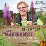 Der Pflanzenarzt - Ein gesunder Garten ohne Chemie (Ungekürzt)