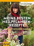 Melanie Wenzel: Meine besten Heilpflanzenrezepte für eine gesunde Familie