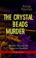 Annie Haynes: THE CRYSTAL BEADS MURDER – Murder Mystery for Inspector Stoddart (Thriller Classic)