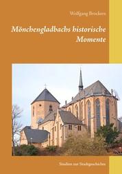 Mönchengladbachs historische Momente - Studien zur Stadtgeschichte