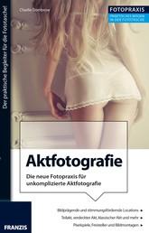 Foto Praxis Aktfotografie - Die neue Fotopraxis für unkomplizierte Aktfotografie!