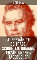 Stendhal: Ausgewählte Beiträge, Schriften, Romane, Erzählungen & Tagebücher von Stendha