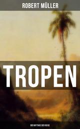 Tropen: Der Mythos der Reise - Urkunden eines deutschen Ingenieurs