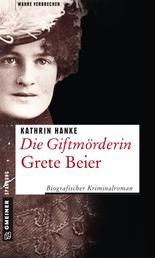 Die Giftmörderin Grete Beier - Biografischer Kriminalroman