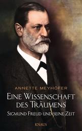 Eine Wissenschaft des Träumens - Sigmund Freud und seine Zeit -