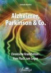 Alzheimer, Parkinson & Co. - Chronische Krankheiten - Vom Fluch zum Segen
