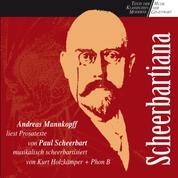 Scheerbartiana - Andreas Mannkopff liest Prosatexte von Paul Scheerbart, musikalisch scheerbartisiert von Kurt Holkämper und Phon B
