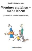 Daniel Niederberger: Weniger erziehen - mehr leben!