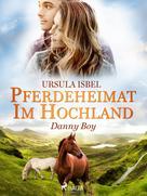 Ursula Isbel: Pferdeheimat im Hochland - Danny Boy ★★★★★