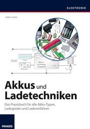Akkus und Ladetechniken - Das Praxisbuch für alle Akku-Typen, Ladegeräte und Ladeverfahren