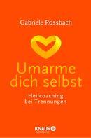 Gabriele Rossbach: Umarme dich selbst ★★★★★