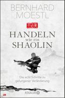 Bernhard Moestl: Handeln wie ein Shaolin ★★★★