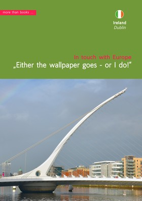 Ireland, Dublin. Either the wallpaper goes, or I do!