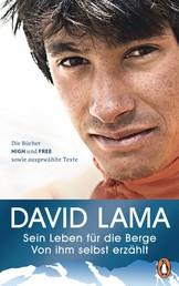 Sein Leben für die Berge - - Von ihm selbst erzählt - Die Bücher HIGH und FREE sowie ausgewählte Texte - Mit vielen Fotografien