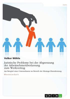 Juristische Probleme bei der Abgrenzung der Arbeitnehmerüberlassung zum Werkvertrag