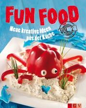 Fun Food - Volume 2 - Neue kreative Rezepte für Kinderfest, Motto-Party und viele weitere Anlässe