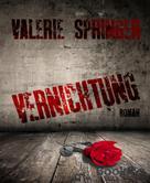 Valerie Springer: Vernichtung