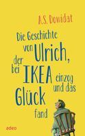 A. S. Dowidat: Die Geschichte von Ulrich, der bei Ikea einzog und das Glück fand