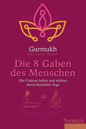 Die 8 Gaben des Menschen - Die Chakras heilen und stärken durch Kundalini Yoga